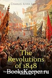 The Revolutions of 1848: The History and Legacy of the Massive Social Upris ...