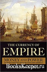 The Currency of Empire: Money and Power in Seventeenth-Century English Amer ...