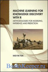 Machine Learning for Knowledge Discovery with R; Methodologies for Modeling ...