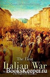 The First Italian War: The History and Legacy of the Italian Wars' Initial  ...