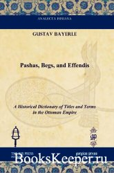 Pashas, Begs, and Effendis: A Historical Dictionary of Titles and Terms in  ...