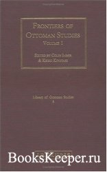Frontiers of Ottoman Studies: State, Province, and the West, Volume I