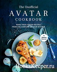 The Unofficial Avatar Cookbook: Make these Avatar Recipes from the Comfort  ...