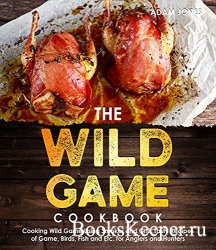 The Wild Game Cookbook for Anglers and Hunters