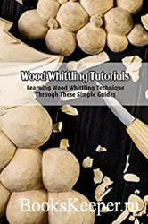 Wood Whittling Tutorials: Learning Wood Whittling Technique Through These S ...