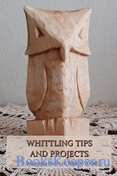 Whittling Tips and Projects: A Beginner's Guide to Whittle Wood: Father's  ...