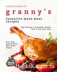 Collection of Granny's Favourite Main Meal Recipes: My Granny's Top Main  ...