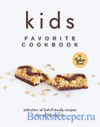 Kids Favorite Cookbook: Selection of Kid-Friendly Recipes for All Life Even ...