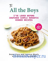 To All the Boys I've Loved Before Inspired Simple Romantic Dinner Recipes: ...