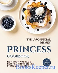 The Unofficial Disney Princess Cookbook: Not Your Average Recipes from Disn ...