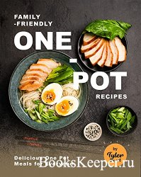 Family-Friendly One-Pot Recipes: Delicious One Pot Meals for Everyone