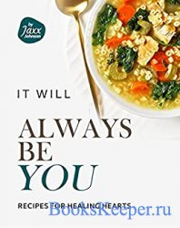 It will Always be You: Recipes for Healing Hearts