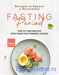 Recipes to Ensure a Successful Fasting Period: Stay Fit and Healthy with Th ...