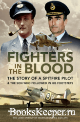 Fighters in the Blood: The Story of a Spitfire Pilot - And the Son Who Foll ...